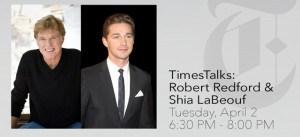 Robert Redford, Shia LaBeouf, TimesTalks, NY Times